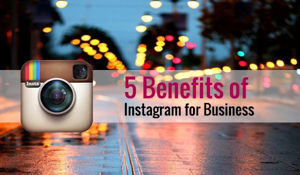 5 Benefits of Instagram for Business