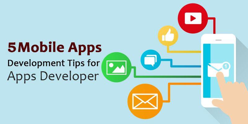 5 Mobile Apps Development tips for Apps Developer