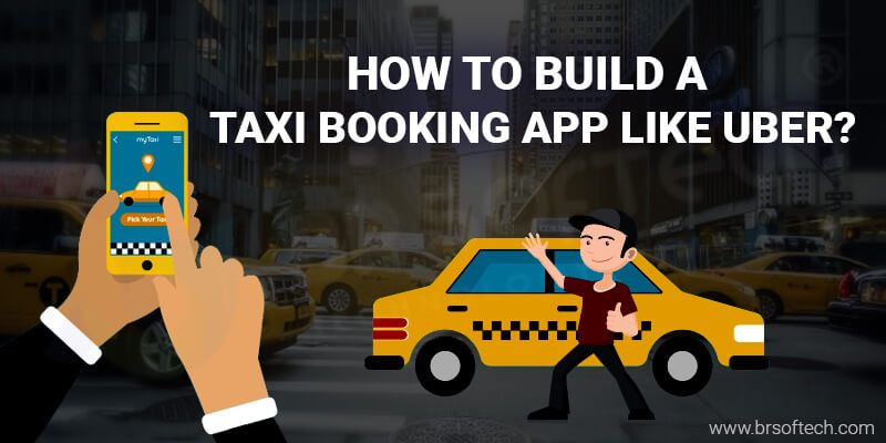 How to Build Taxi Booking App Like Uber?
