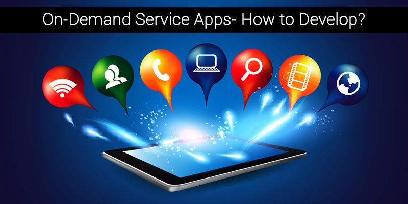 On-Demand Service Apps- How to Develop?
