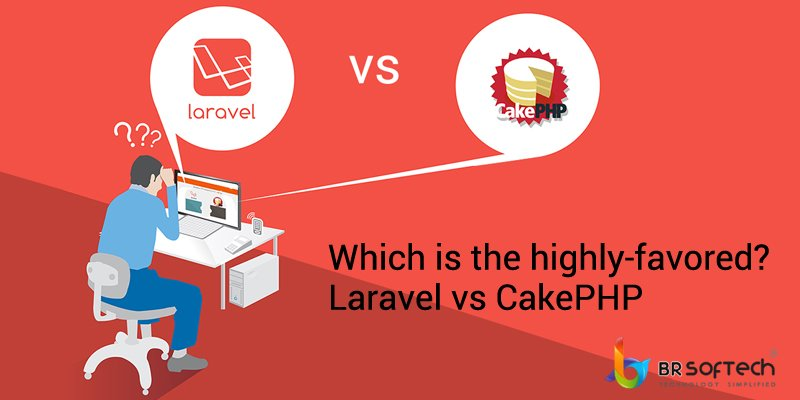 Which is the Best? Laravel Vs CakePHP? - BR Softech Blog