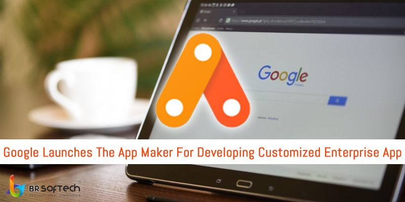 Google Launches App Maker for Developing Customized Enterprise App