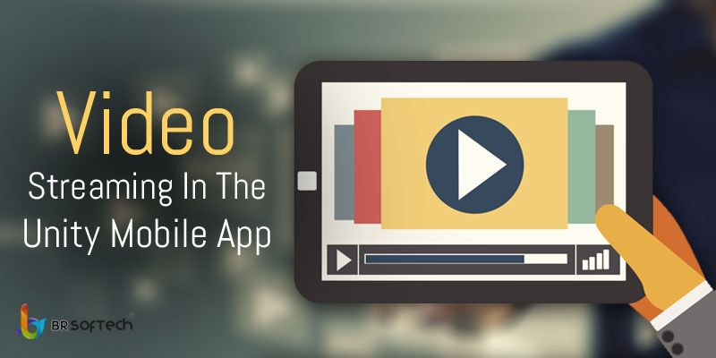 Video streaming in the unity mobile app - BR Softech