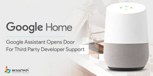 Google Assistant Opens Door For Third Party Developer Support