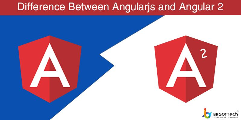 Difference Between Angularjs and Angular 2
