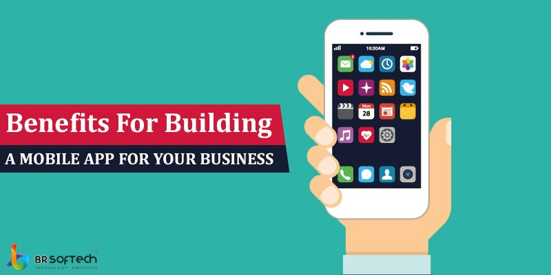 Benefits For Building a Mobile App For Your Business