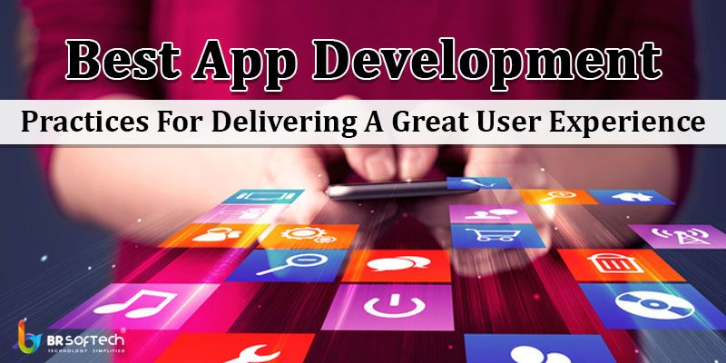 Best App Development Practices For Delivering A Great User Experience