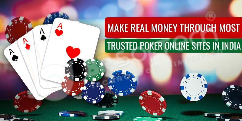 Make Real Money Through Most Trusted Poker Online Sites in India