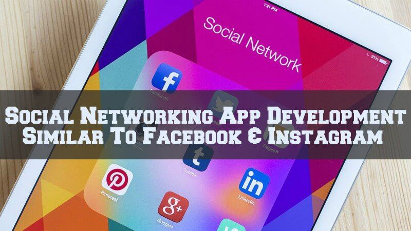 Social Networking App Development Similar To Facebook & Instagram
