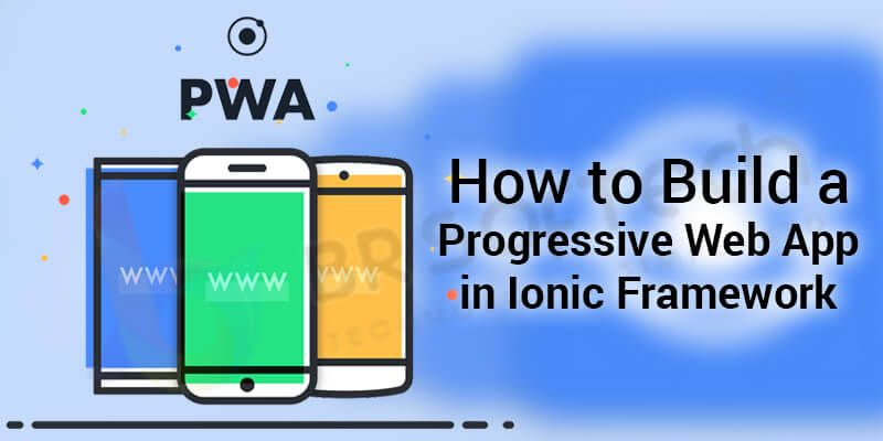 Know Why Choose Ionic Framework For Developing PWA