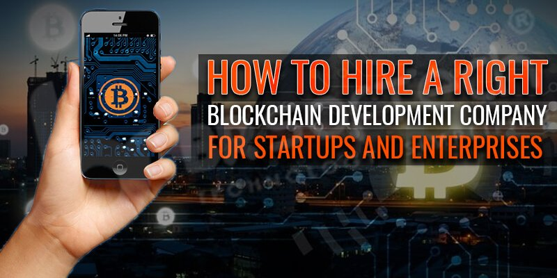 How to Hire a Right Blockchain Development Company for startups and enterprises