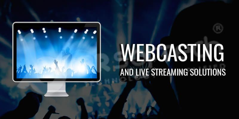 Webcasting and Live Streaming Solutions