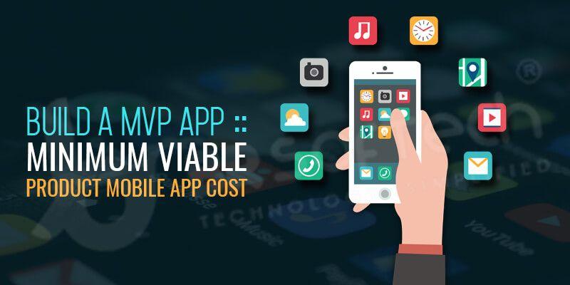Build a MVP Mobile App – Minimum Viable Product App Cost