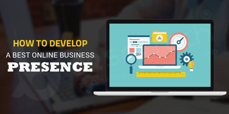 How to Develop A Best Online Business Presence