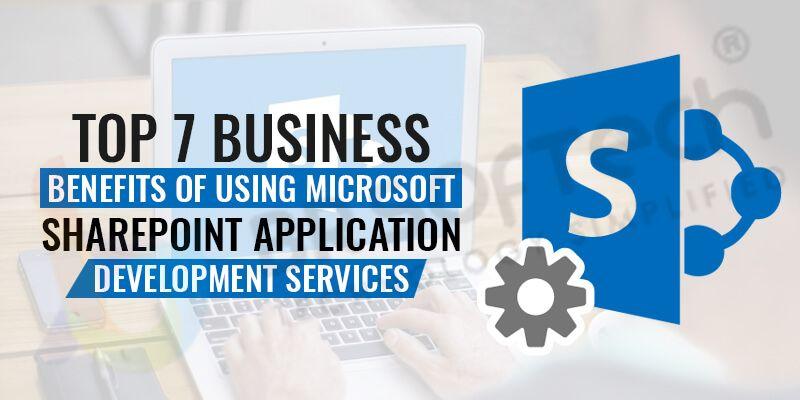 Business Benefits Of Using Microsoft SharePoint Application Development Services