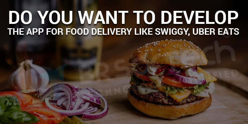 Do You Want to Develop the App for Food Delivery Like swiggy, Uber Eats
