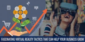 Fascinating Virtual Reality Tactics That Can Help Your Business Grow
