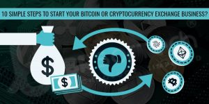 10 Simple Steps to Start Your Bitcoin or Cryptocurrency Exchange Business