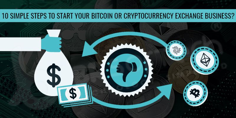 10 Simple Steps to Start Your Bitcoin or Cryptocurrency Exchange Business?