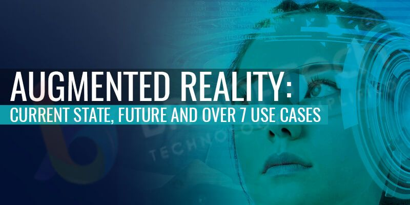 Augmented Reality Current State, Future and Over 7 use Cases