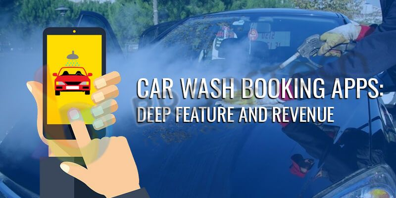 Car Wash Booking Apps: Deep Feature And Revenue Model appraisal