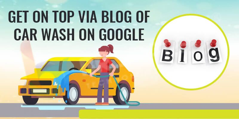 Get on top via blog of car wash on Google