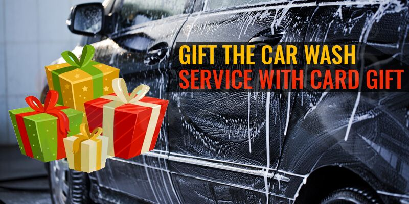 Gift the car wash service with card gift