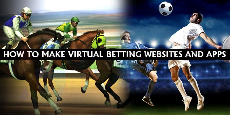 How to Make Virtual Betting Websites and Apps