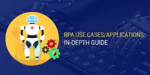 RPA Use Cases Applications in-Depth Guide