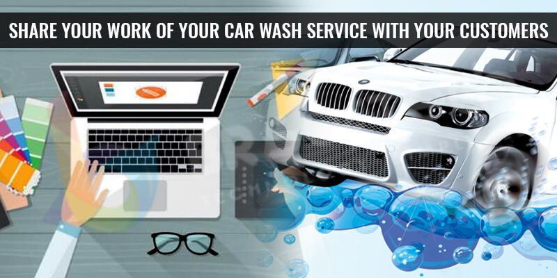 Share your work of your car wash service with your customers