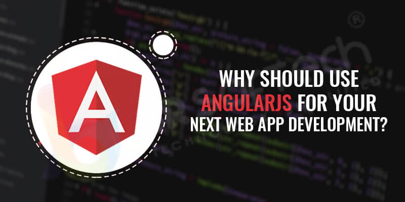 Why-Should-Use-AngularJS-for-Your-Next-Web-App-Development
