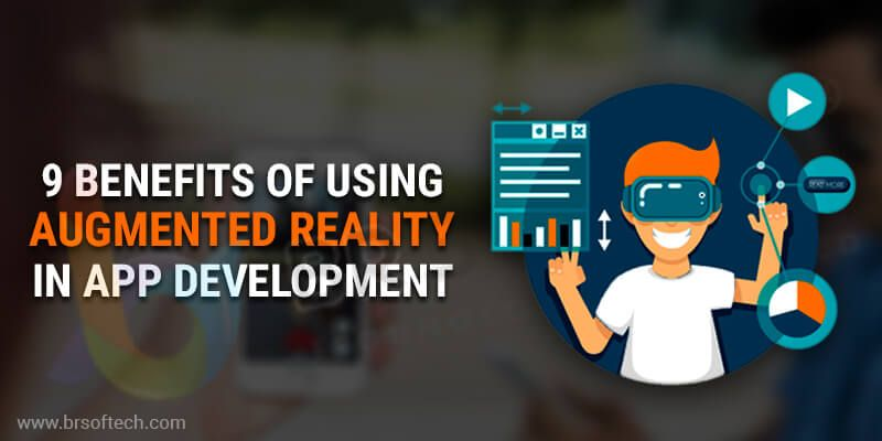 9 Benefits of Using Augmented Reality in App Development