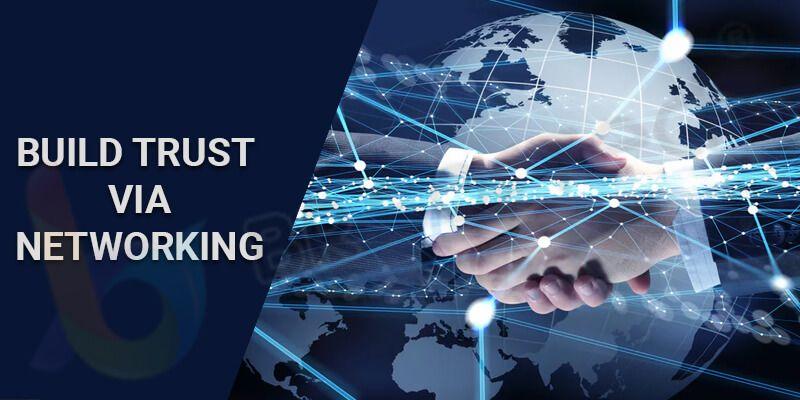 Build trust via networking