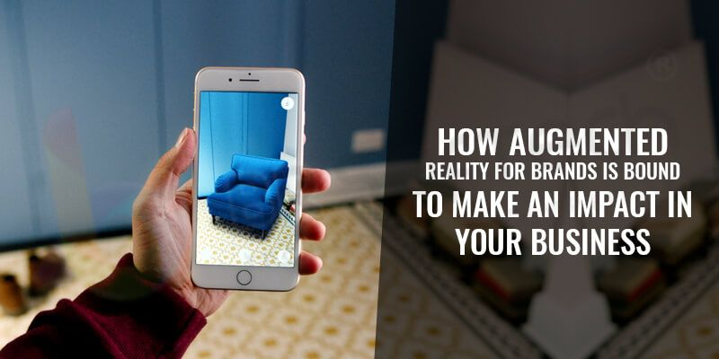 How Augmented Reality For Brands is Bound To Make An Impact In Your Business