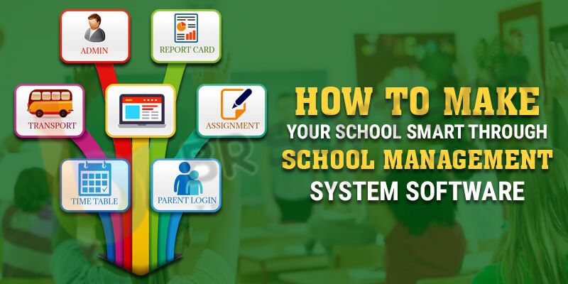 How to Make Your School Smart Through School Management System Software