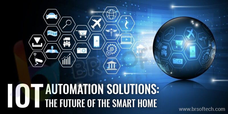 IOT Automation Solutions The Future Of The Smart Home