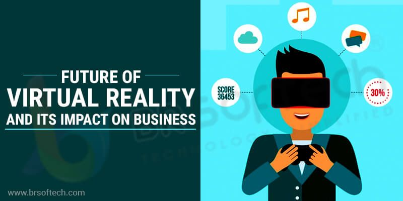 Future of virtual reality and its impact on business