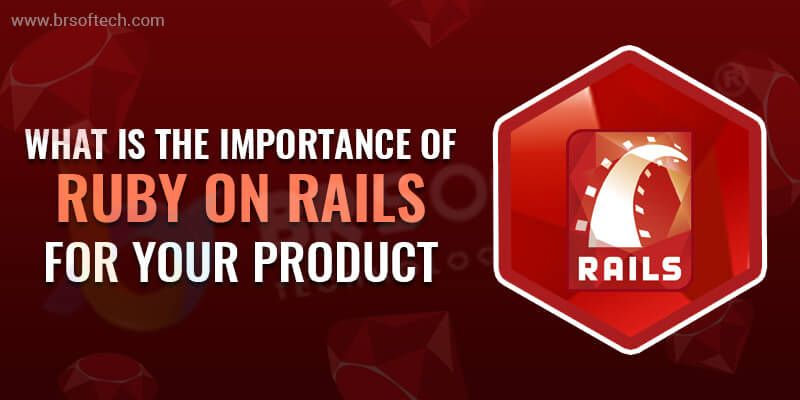 What is the Importance of Ruby on Rails for your product