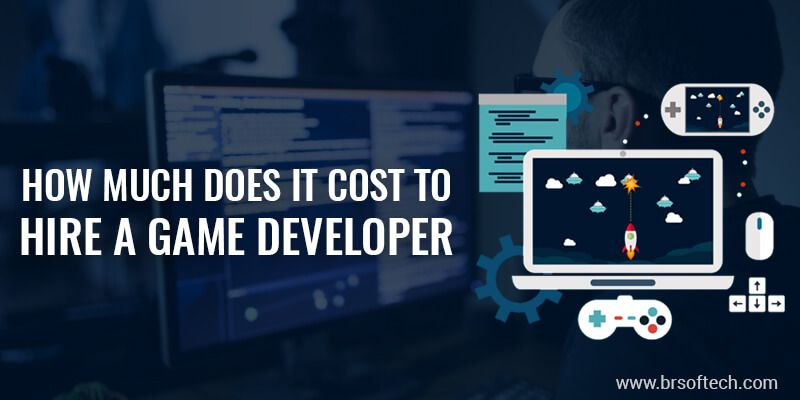 How Much Does it Cost to Hire a Game Developer | BR Softech