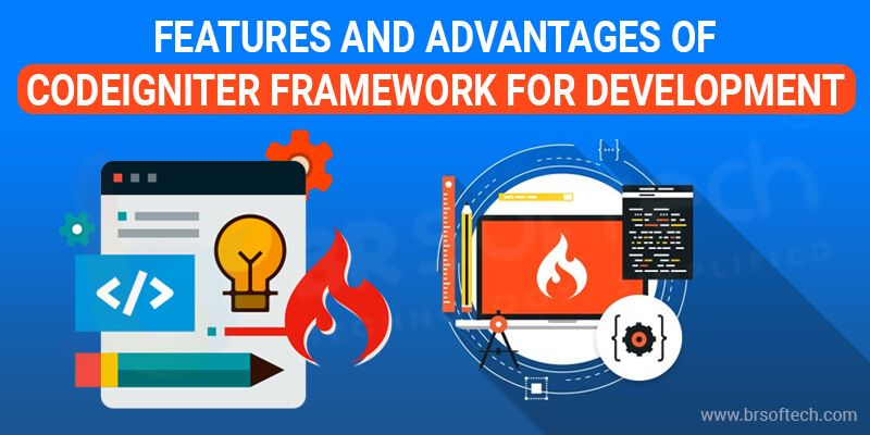 Know Features and Advantages of CodeIgniter Framework for