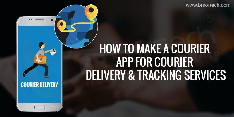 How to Make a Courier App for Courier Delivery & Tracking app
