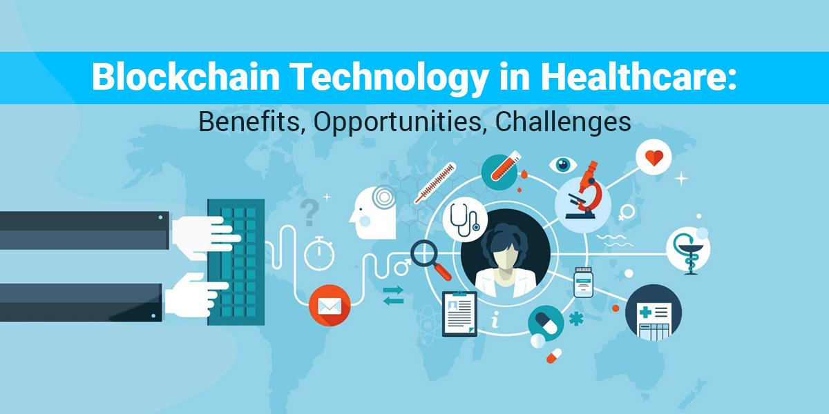 Blockchain Technology in Healthcare: Benefits, Opportunities, Challenges