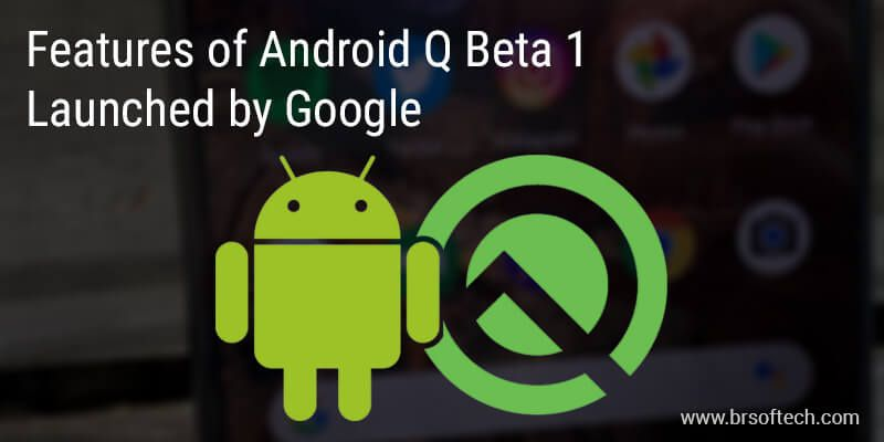 Features of Android Q Beta 1 – Launched by Google