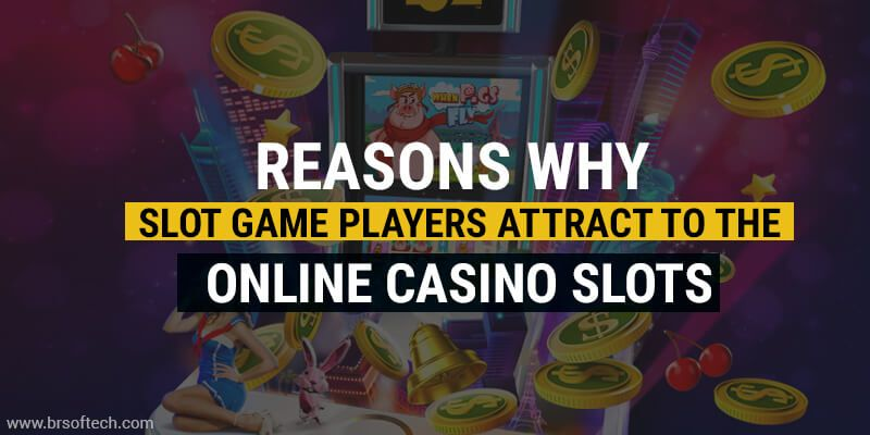 Reasons-why-Slot-Game-Players-attract-to-the-Online-Casino-Slots