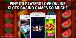 Why-do-Players-love-online-slots-casino-games-so-much