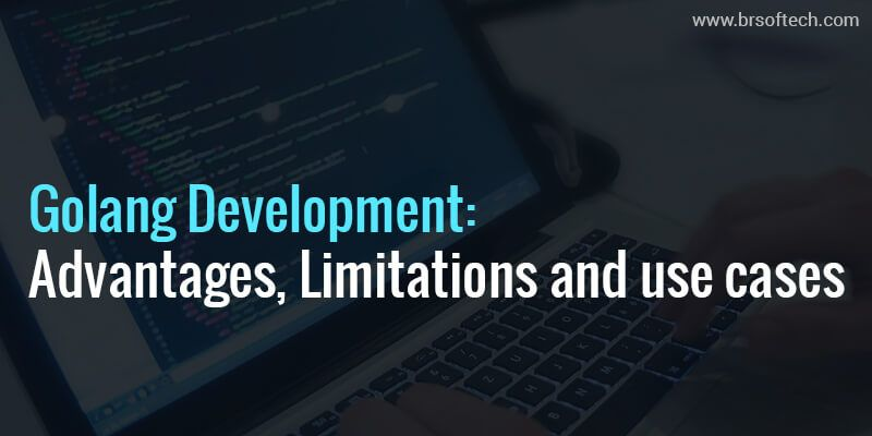 Golang Development: Advantages, Limitations and use cases