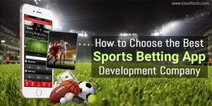 How to Choose the Best Sports Betting App Development Company