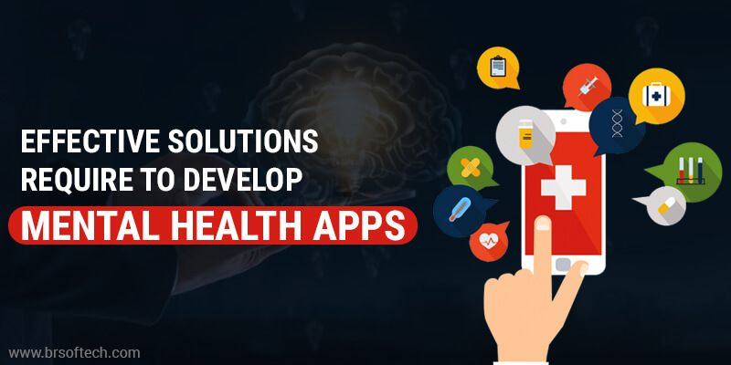 Effective Solutions require to develop Mental Health Apps