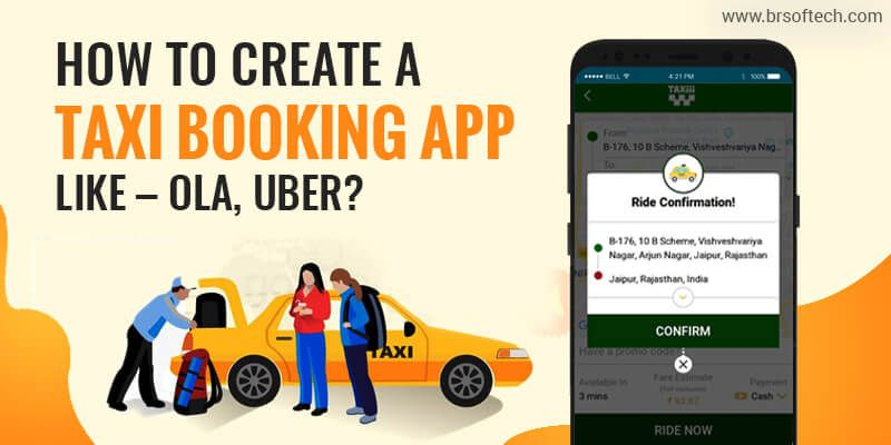 How to Create a Taxi Booking App like – Ola, Uber