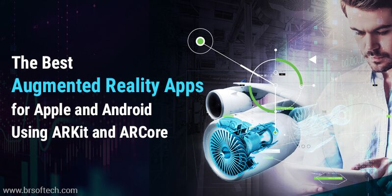 The Best Augmented Reality Apps for Apple and Android Using ARKit and ARCore